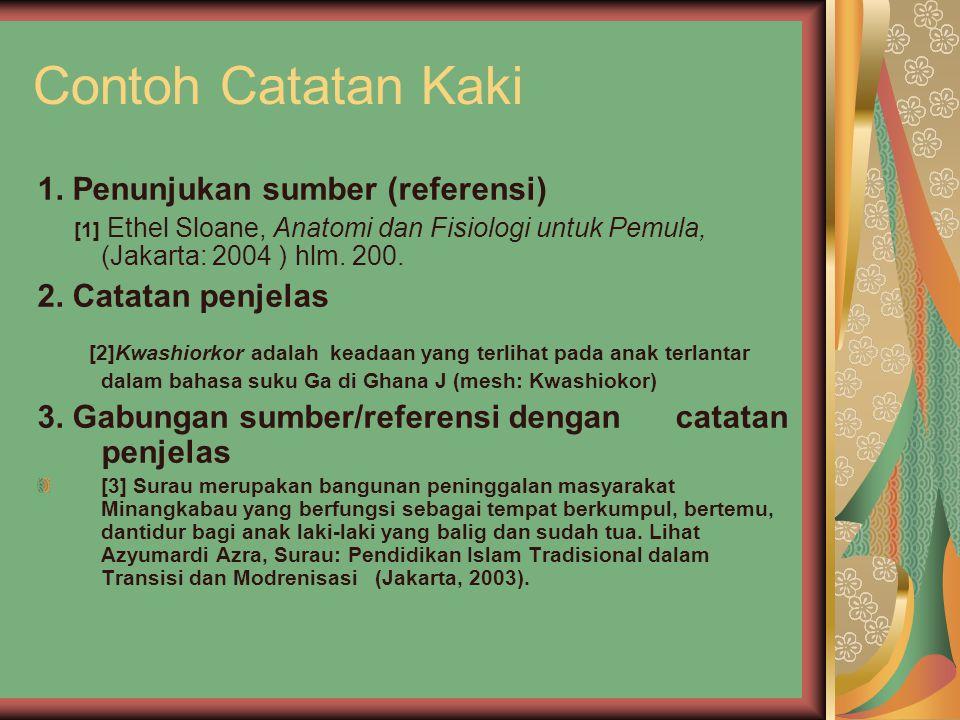 Contoh Catatan Kaki 1. Penunjukan sumber (referensi) [1] Ethel Sloane, Anatomi dan Fisiologi untuk Pemula, (Jakarta: 2004 ) hlm. 200.